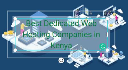4 Best Dedicated Web Hosting Companies in Kenya