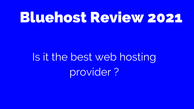 Bluehost Review 2021[Why you Should Kickstart with Bluehost]