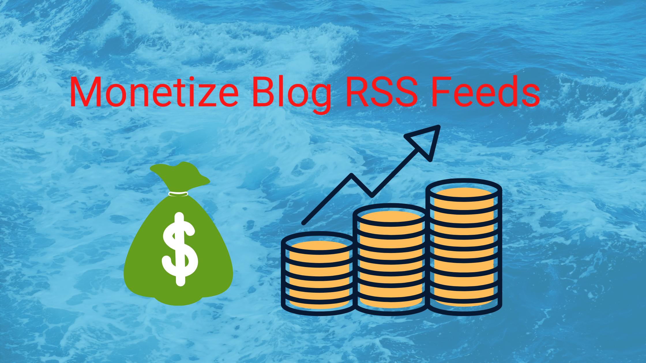 Monetize Blog rss feeds t