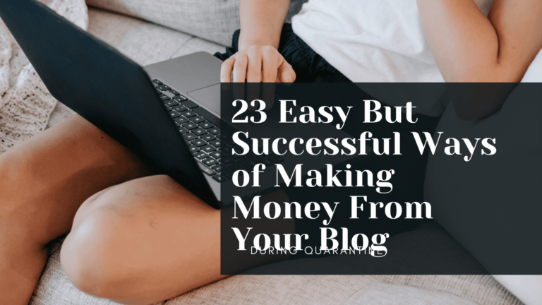 8 Easy But Successful Ways of Making Money From Your Blog