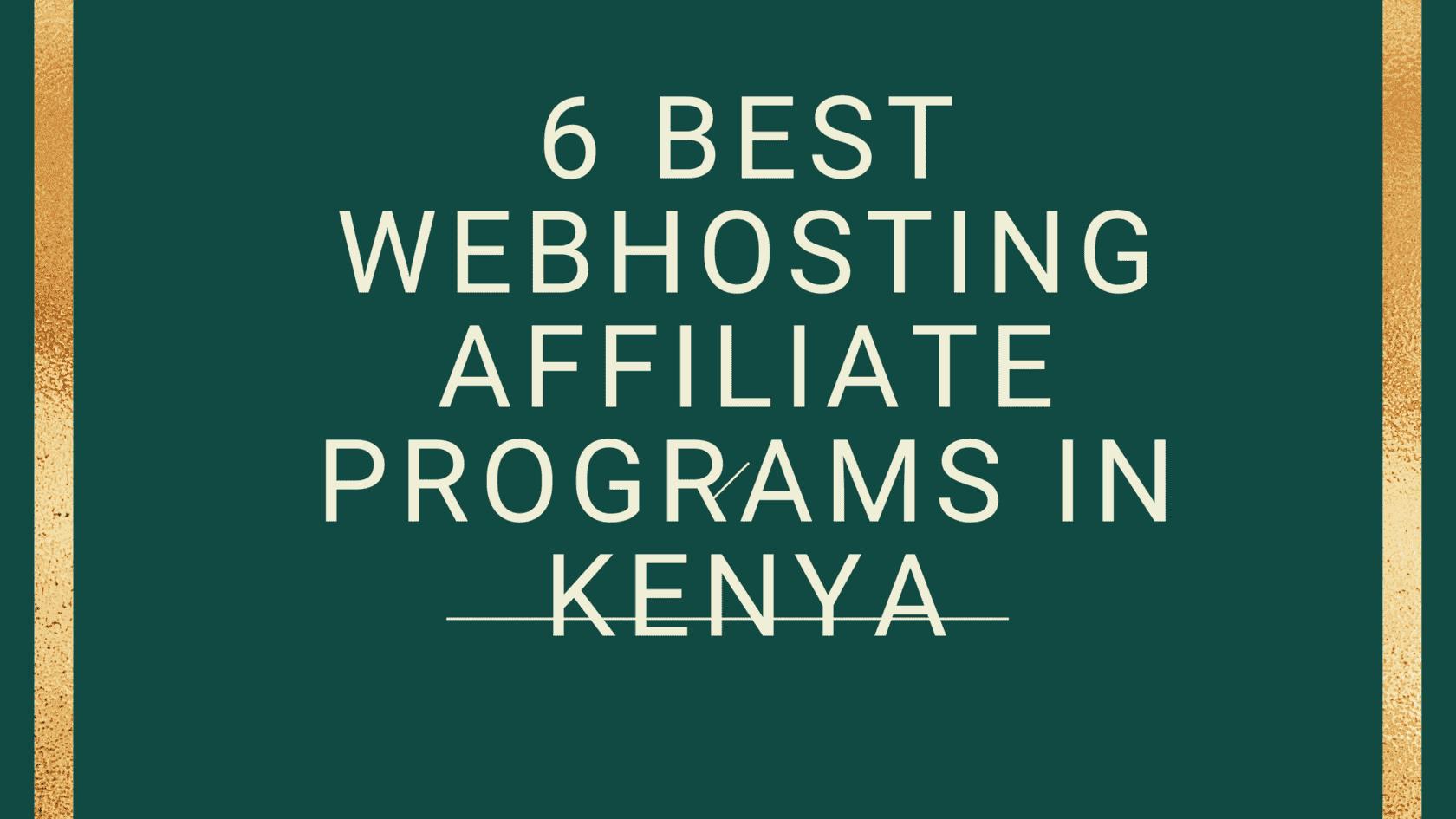 6 bEST WEBHOSTING AFFILIATE PROGRAMS IN KENYA (1)