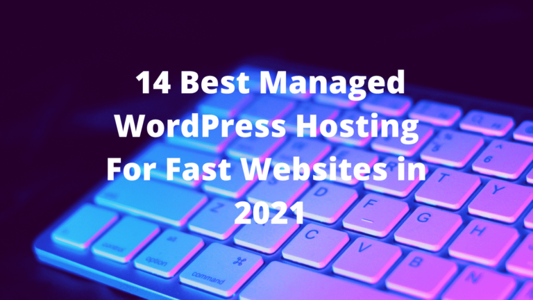 14 Best Managed WordPress Hosting for Fast Sites [2021]