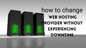 how to change web hosting provider without experiencing downtime